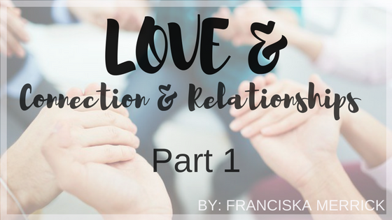 LOVE& Connection and Relationships: Part 1