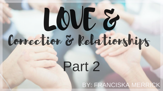 LOVE& Connection and Relationships: Part 2