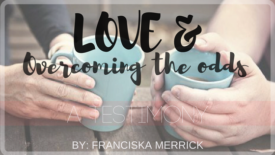 LOVE& BEATING THE ODDS – A TESTIMONY