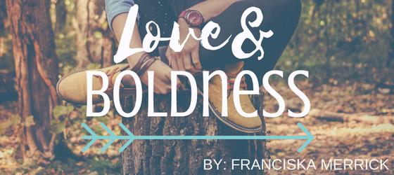 LOVE& BOLDNESS