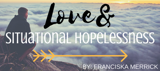 LOVE& SITUATIONAL HOPELESSNESS
