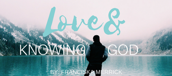 LOVE& KNOWING GOD